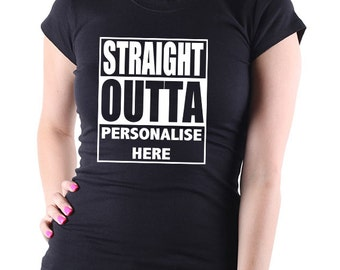 """Personalised: """"Straight Outta"""" Your Personalised Message Women's Black T Shirt"""