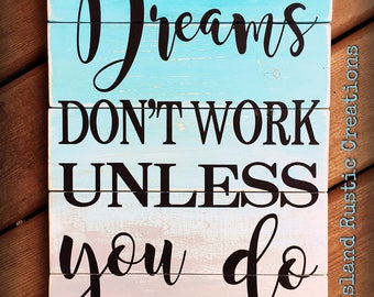 Dreams Don't Work Unless You Do • Rustic wood sign