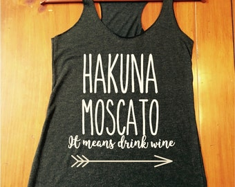 Hakuna Moscato - it means drink wine tank top - womens tanks - fast shipping - brunch tops and tanks - wine tank tops