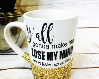 yall gonna make me lose my mind mug / glitter custom mug / coffee cup / adulting / humor mug / glittered drink/I cant