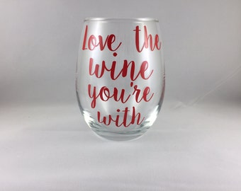 Love The Wine You're With - Stemless Wine Glass - Valentine's Day Gift - Best Friend Gift - 15oz Glass - Wine Lover
