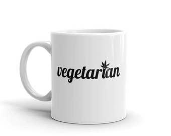 Vegetarian Mug - Weed Mug - Funny Stoner Mug - Vegetarian Mug - Vegetarian Gifts - Cannabis Mug - 420 Gifts - 420 Mug - Ganja
