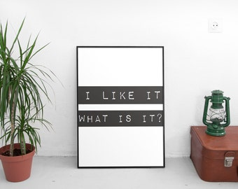 I Like It What Is It Graphic Art Print