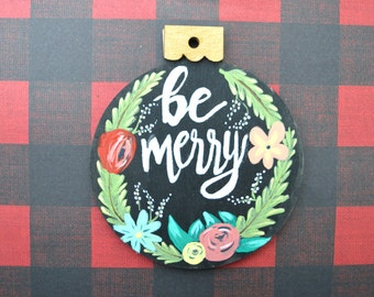 Ready to Ship! Hand Painted Wood Christmas Ornament, Hand Lettered Christmas Ornament, Be Merry Ornament, Rustic Christmas Decor, floral
