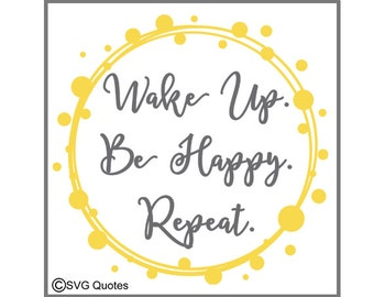 Wake Up. Be Happy. Repeat. SVG DXF EPS Cutting File For Cricut Explore, Silhouette&More.Instant Download. Personal and Commercial Use. Vinyl
