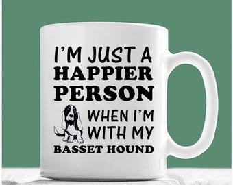 Basset Hound Coffee Mug, I'm Just A Happier Person When I'm With My Basset Hound, Basset Hound Mug, Basset Hound Gifts