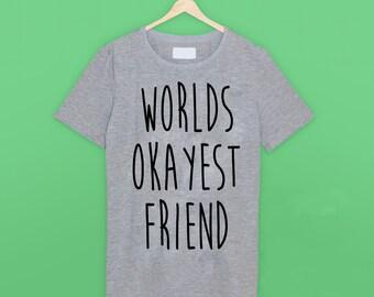 Worlds Okayest Friend T Shirt