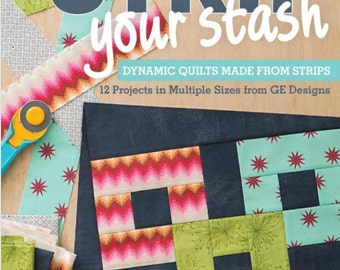 Strip Your Stash Quilt Book - 12 Projects Using your Strips Stash