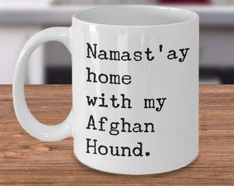 Afghan Hound Gifts - Namast'ay Home With My Afghan Hound Coffee Mug Herbal Tea Ceramic Tea Cup - Gift for Afghan Hound Lovers