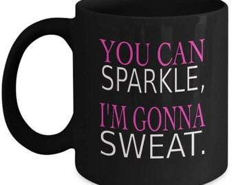You Can Sparkle I'm Gonna Sweat Fitness Gym Workout Ceramic Coffee Tea Mug Cup Black