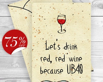 Funny 40th Birthday Card Funny card Let's drink red,red wine because UB40, 40th Birthday card Friend Happy Birthday card Envelope JPG PDF