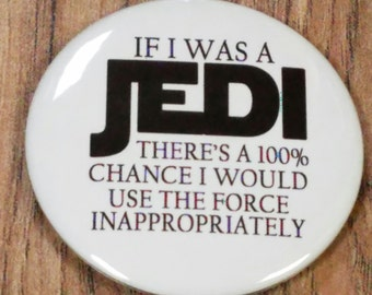 "Use The Force Inappropriately 2.25"" Pinback Button or Magnet"