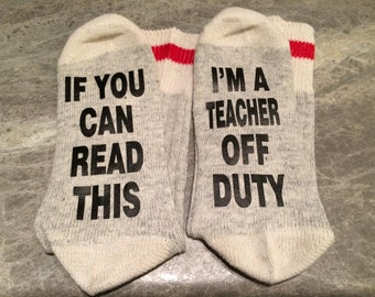 If You Can Read This ... I'm A Teacher Off Duty (Socks)
