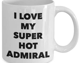 I love my super hot admiral - Unique gift mug for him, her, mom, dad, husband, wife, boyfriend, men, women