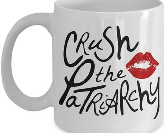 Crush The Patriarchy - Smash The Patriarchy - Feminism Quote - Feminist Mug