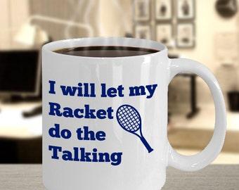 "Badminton Coffee mug-Badminton coffee mug- Badminton coffee mug-""I Will Let My Racket Do The Talking"" Mug- gift idea"
