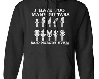 I Have Too Many Guitars Said Nobody Ever Hoodie Or Sweater Music Band Rock