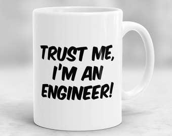 Trust Me I'm an Engineer Mug, Funny Engineer Gift, Gift for Engineer, Engineer Mug, Engineer Cup P73