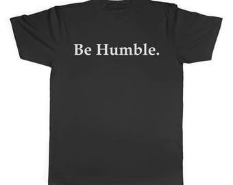 Be Humble T Shirt - Be Humble Shirt - Be Humble Tshirt - Hip Hop Shirt - Hip Hop T Shirt - Hip Hop Tshirt - Rap Shirt - Rap T Shirt - Damn