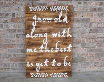 Grow Old Along With Me Sign