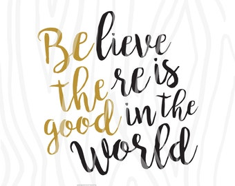 SVG / DXF - Be The Good / Believe There Is Good In The World, Instant Download (Funny Cute Vector Art / Saying)
