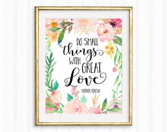 Do small things with great love, Mother Teresa printable quote,  Home Decor, Wall Art, Inspirational, Motivational, Watercolor flowers print