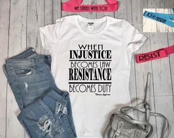 When injustice becomes law resistance becomes duty shirt, women's rights shirt, Feminist shirt, resist shirt, anti trump shirt.