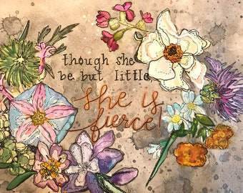 """Custom Quote with Hand Painted Floral Elements """"Though she be but little, she is fierce!"""""""