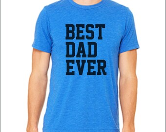 Best Dad Ever. Best Dad Ever T-shirt. Best Dad Shirt. Triblend. Custom shirt. Best Dad. Father's Day. Many Colors.