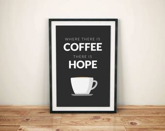 Where there is Coffee there is Hope - A3 Print