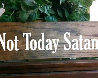 Not Today Satan Sign Not Today Sign Funny Sign Funny Home Decor