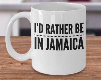 Funny Jamaica Mug - I'd Rather Be In Jamaica Mug - Jamaica Holiday Gift - Jamaica Gift Under 20 - Holiday In Jamaica Mug