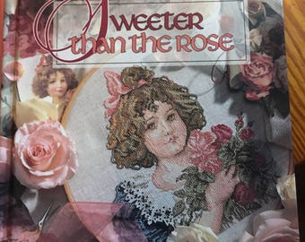 Sweeter Than the Rose cross stitch book!