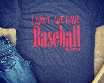 I Can't, We have (Baseball, Football, Soccer, Dance,Gymnastics, Cheer...etc..) Tee