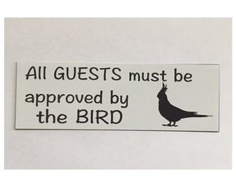 Bird Sign - All Guests Must Be Approved By The Bird Cage Birdy Pet Parrot