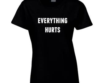 Ladies - Everything Hurts T Shirt
