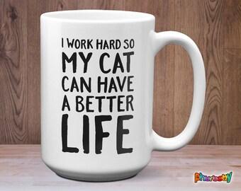I Work Hard So My Cat Can Have A Better Life Mug   Gift For Cat Owner   Cat Lover Gift   Pet Mug   Funny Cat Mug   Cat Coffee Mug   Tea Mug