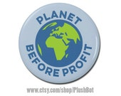 "Planet Before Profit Button 1.25"" or 2.25"" Pinback Pin Button Climate Change, Anti Trump, Environmental Activist Environment Earth"