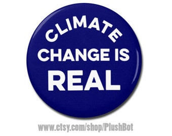 """Climate Change is Real Button 1.25"""" or 2.25"""" Pinback Pin Button Badge, Climate Change, Anti Trump, Environmental Activist Environment"""