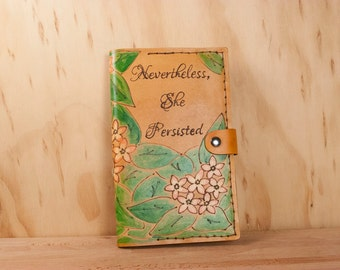 Leather Moleskine Journal Cover - Nevertheless She Persisted - Mayflowers and Quote in Anitque Tan  - ACLU Donation Included