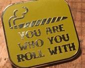 You Are Who You Roll With Hard Enamel Marijuana Weed Smokers Pin by California Doom by Print Mafia®