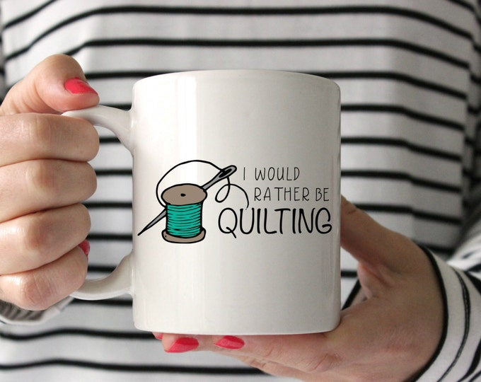 Would Rather Be Quilting Mug, Sassy Mug, Coffee Mug, Statement Mug, Gift for Quilter, Statement Coffee Mug, Quilt Swap, Gift for mom SALE