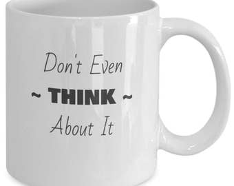 Don't Even Think About It Mug