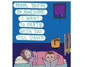Mothers Day Card - Mum, You're So Awesome I Want To Party With You Till Dawn