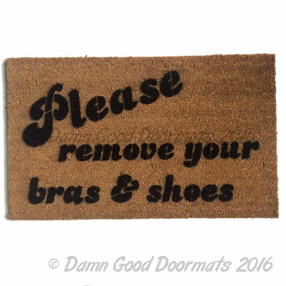 Please remove your bra and shoes funny novelty doormat - Remove shoes doormat ...