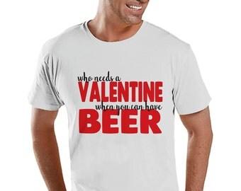 Men's Valentine Shirt - Funny Valentine Shirt - Drinking Valentines Day - Funny Anti Valentines Gift for Him - Beer Drinker - White Shirt