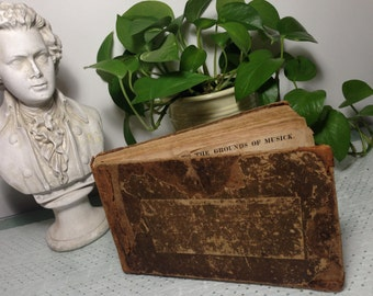 Antique Introduction to the Grounds of Musick. Very old book of Lessons in Harmony & Voice, Hymns, Psalms. Extreme rustic, distressed charm!