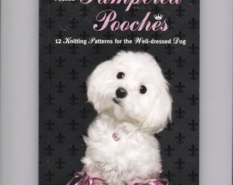 Pampered Pooches by Edie Eckman 2007 Softcover, 12 Knitting Patterns for the Well Dressed Dog