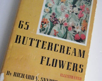65 Buttercream Flowers by Richard V. Snyder first edition baking decorating illustrated instruction cookbook 1957