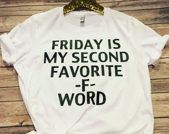 BUY OnE GIVE OnE - Friday is my second favorite f word - f word - Friday - funny tee